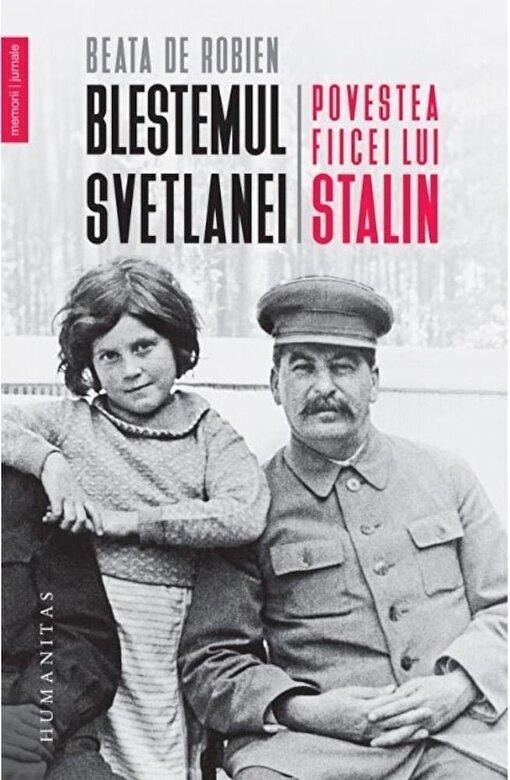 Beata De Robien - Blestemul Svetlanei. Povestea fiicei lui Stalin -