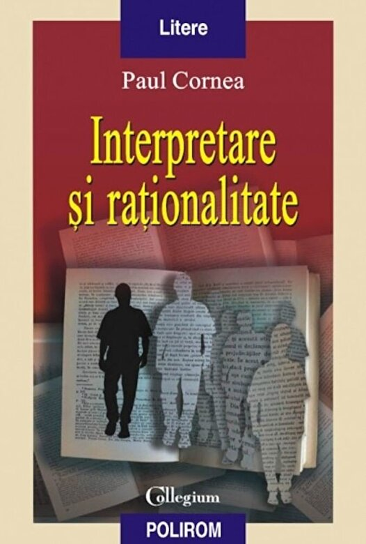 Paul Cornea - Interpretare si rationalitate -