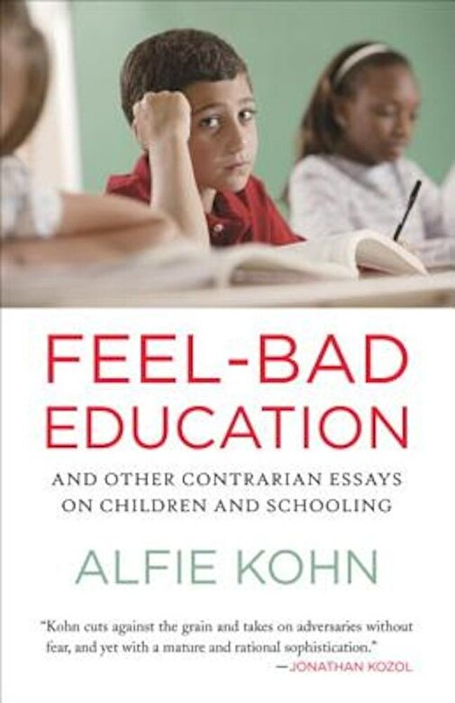 Alfie Kohn - Feel-Bad Education: And Other Contrarian Essays on Children and Schooling, Paperback -