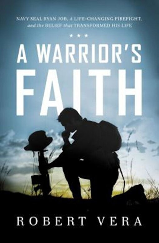Robert Vera - A Warrior's Faith: Navy Seal Ryan Job, a Life-Changing Firefight, and the Belief That Transformed His Life, Hardcover -