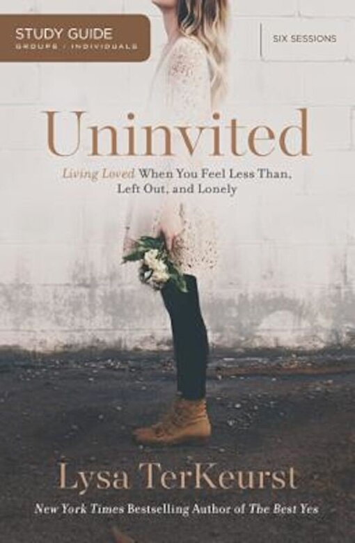 Lysa TerKeurst - Uninvited: Living Loved When You Feel Less Than, Left Out, and Lonely, Paperback -