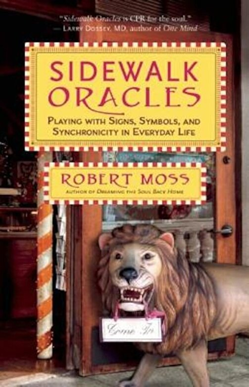Robert Moss - Sidewalk Oracles: Playing with Signs, Symbols, and Synchronicity in Everyday Life, Paperback -