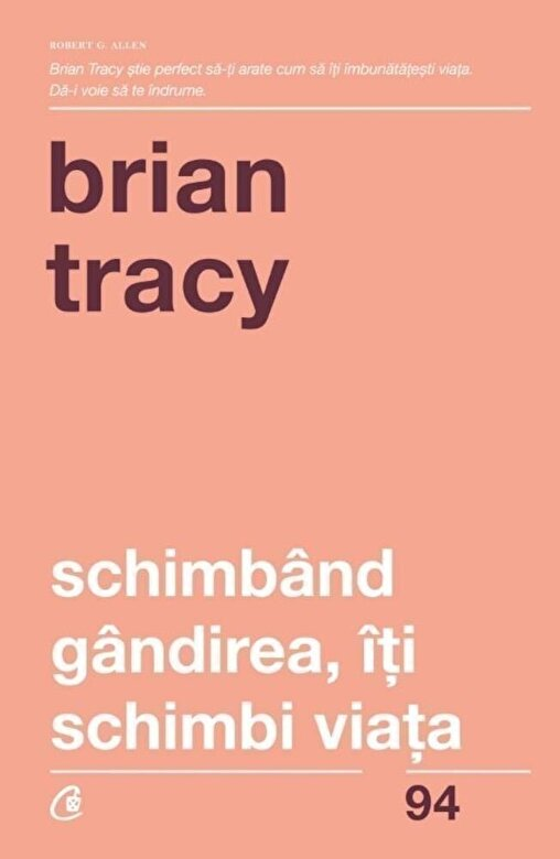 Brian Tracy - Schimband gandirea, iti schimbi viata. Editia a IV-a revizuita -