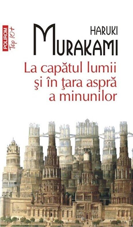 Haruki Murakami - La capatul lumii si in tara aspra a minunilor (Top 10+) -