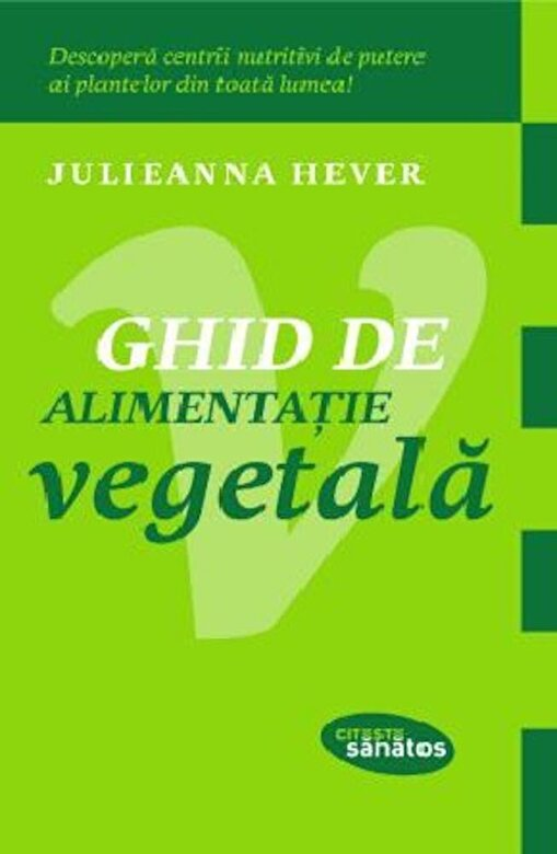 Julieanna Hever - Ghid de alimentatie vegetala -