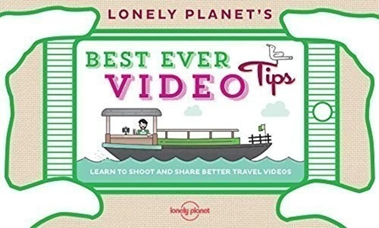 Lonely Planet - Lonely Planet's Best Ever Video Tips -