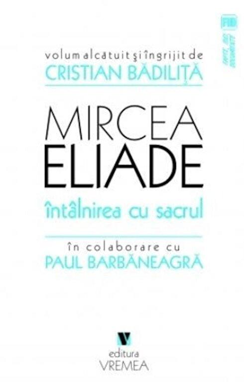 Mircea Eliade - Intalnirea cu sacrul -