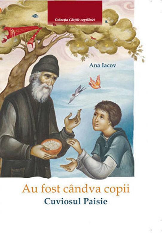 Ana Iacov - Au fost candva copii - Cuviosul Paisie -