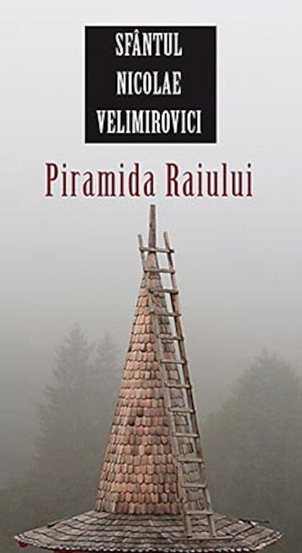 Nicolae Velimirovici - Piramida Raiului -