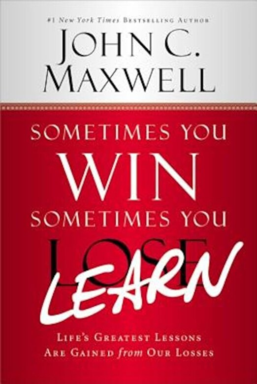 John C. Maxwell - Sometimes You Win--Sometimes You Learn: Life's Greatest Lessons Are Gained from Our Losses, Paperback -