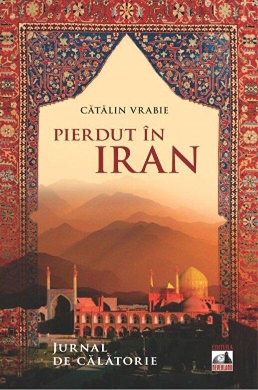 Catalin Vrabie - Pierdut in Iran - Jurnal de calatorie -