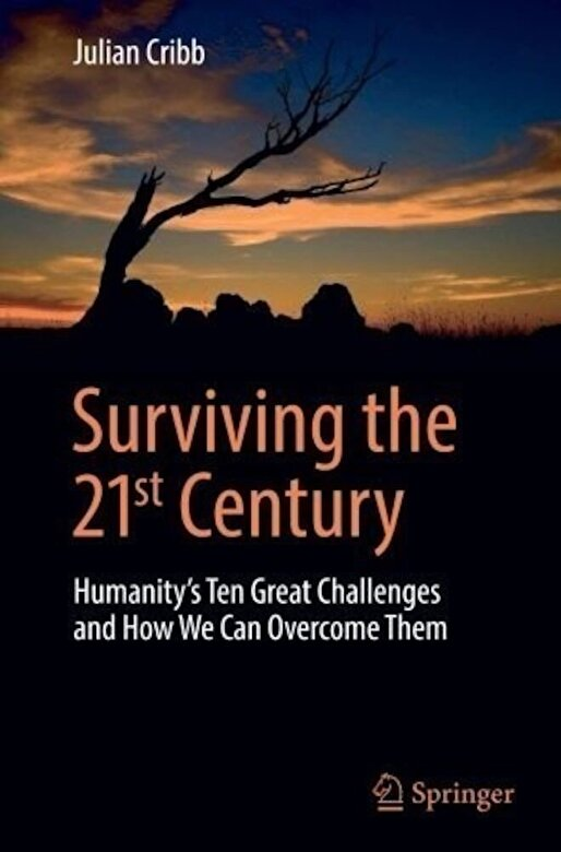 Julian Cribb - Surviving the 21st Century 2016 : Humanity's Ten Great Challenges and How We Can Overcome Them -