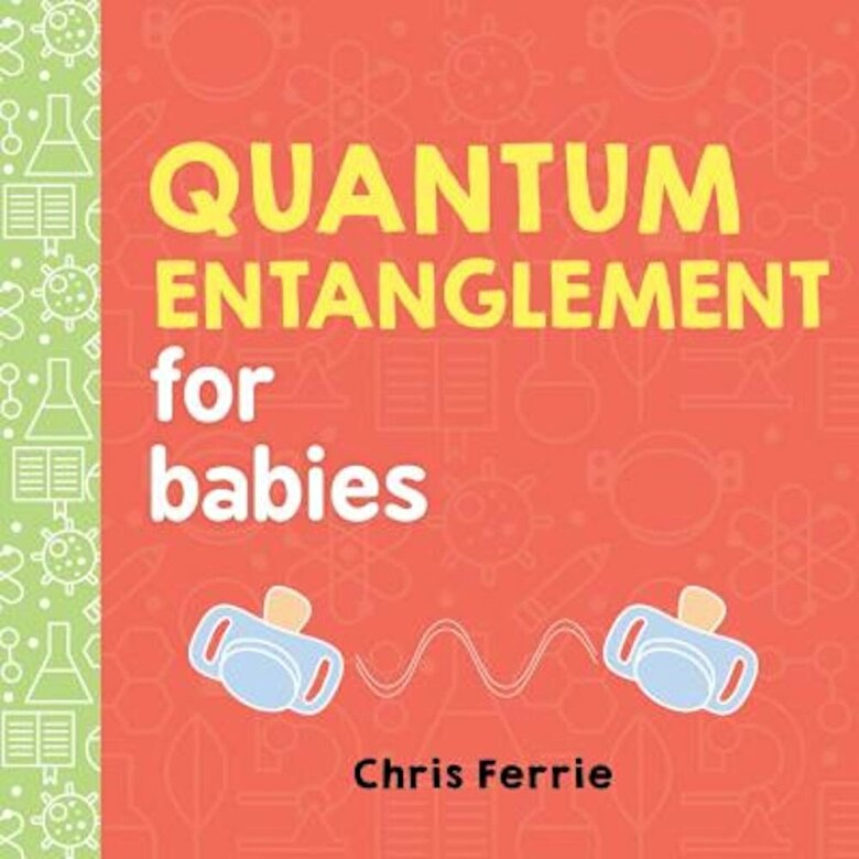 Chris Ferrie - Quantum Entanglement for Babies, Hardcover -