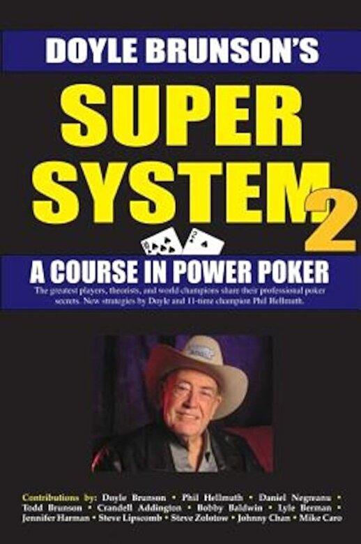 Doyle Brunson - Super System 2: Winning Strategies for Limit Hold'em Cash Games and Tournament Tactics, Paperback -