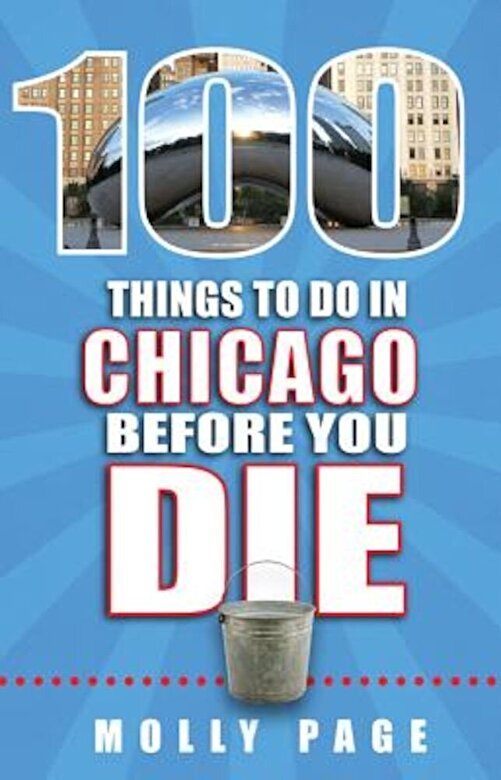 Molly Page - 100 Things to Do in Chicago Before You Die, Paperback -
