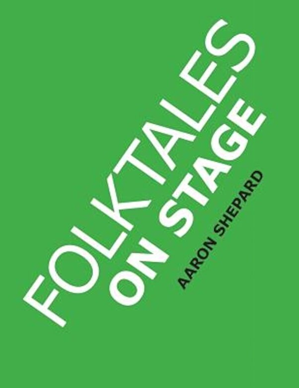 Aaron Shepard - Folktales on Stage: Children's Plays for Reader's Theater (or Readers Theatre), with 16 Scripts from World Folk and Fairy Tales and Legend, Paperback -