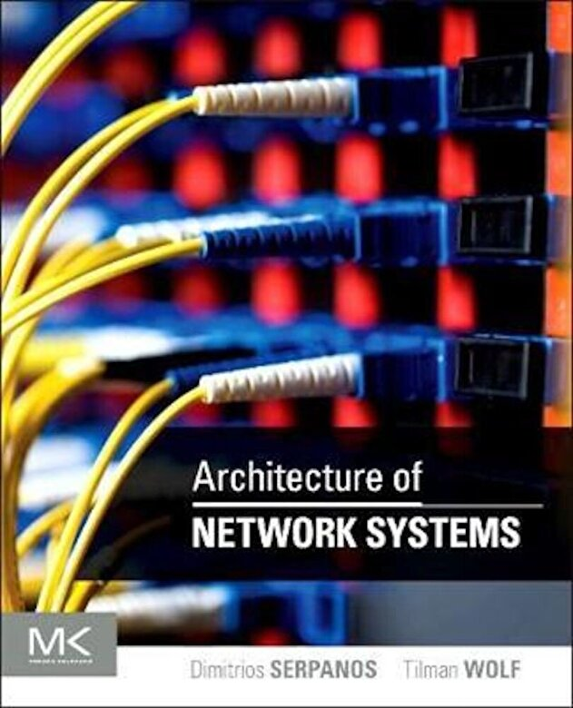 Dimitrios Serpanos - Architecture of Network Systems -