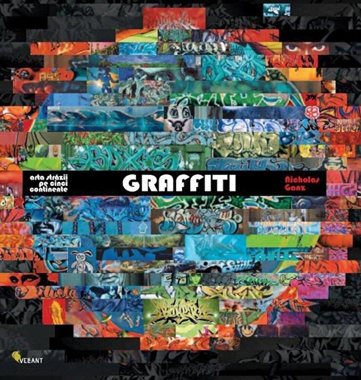 Nicholas Ganz - Graffiti. Arta strazii pe cinci continente -