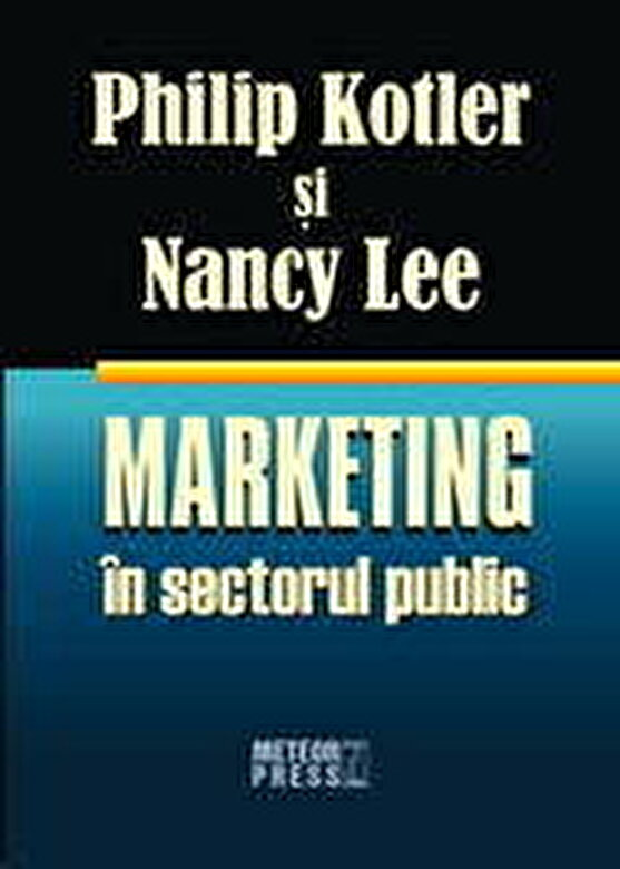 Philip Kotler, Nancy Lee - Marketing in sectorul public -