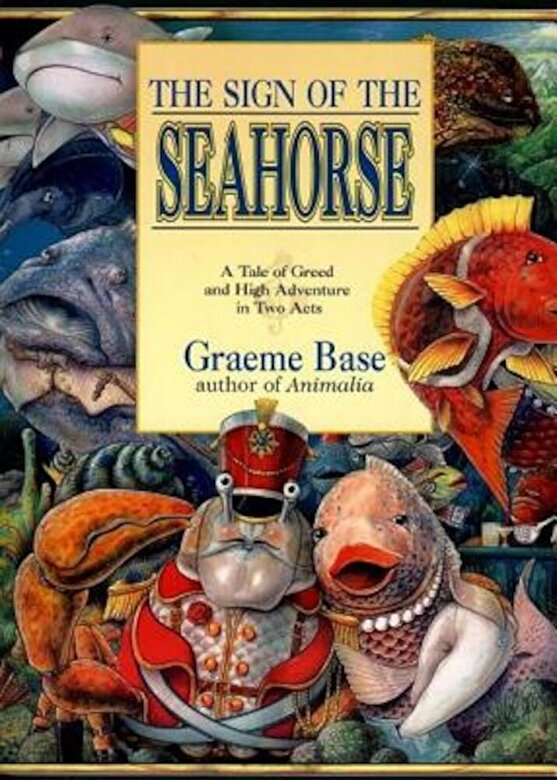 Graeme Base - The Sign of the Seahorse: A Tale of Greed and High Adventure in Two Acts, Paperback -