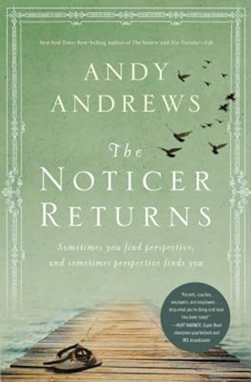 Andy Andrews - The Noticer Returns: Sometimes You Find Perspective, and Sometimes Perspective Finds You, Hardcover -