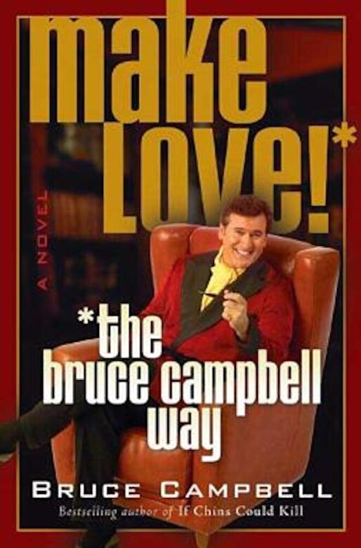 Bruce Campbell - Make Love! the Bruce Campbell Way, Paperback -