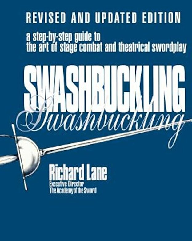 Richard Lane - Swashbuckling: A Step-By-Step Guide to the Art of Stage Combat & Theatrical Swordplay - Revised & Updated E, Paperback -