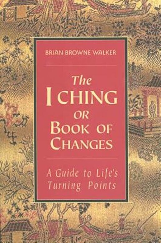 Brian Browne Walker - The I Ching or Book of Changes: A Guide to Life's Turning Points, Paperback -