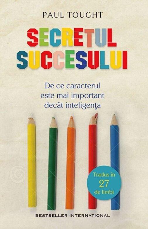 Paul Tough  - Secretul succesului. De ce unii copii vor reusi in viata, iar altii vor esua -