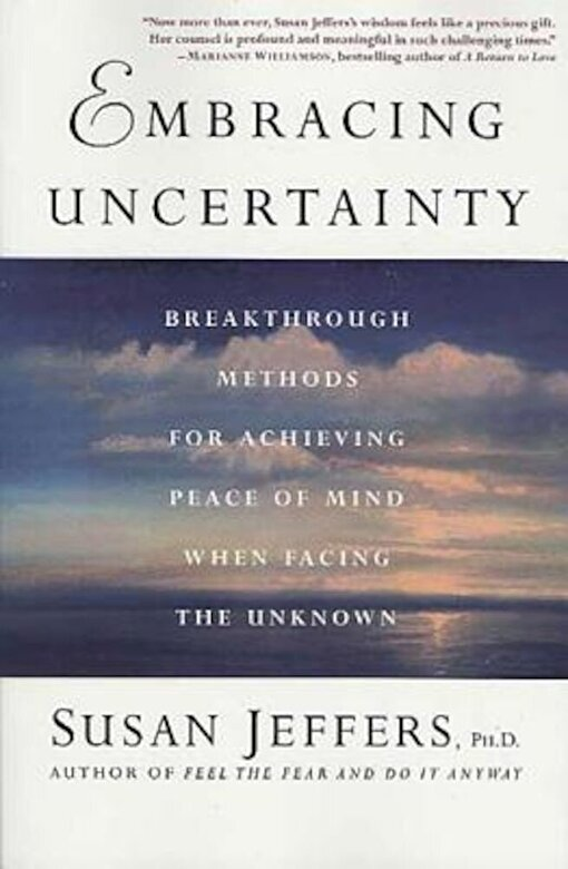Susan Jeffers - Embracing Uncertainty: Breakthrough Methods for Achieving Peace of Mind When Facing the Unknown, Paperback -