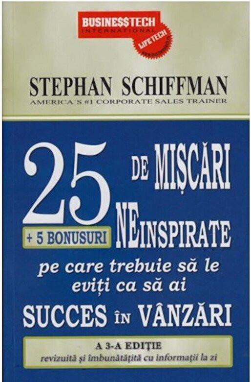 Stephan Schiffman - 25 de miscari neinspirate + 5 bonusuri pe care trebuie sa le eviti ca sa ai succes in vanzari -