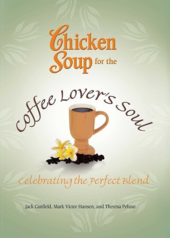 Jack Canfield - Chicken Soup for the Coffee Lover's Soul: Celebrating the Perfect Blend, Paperback -