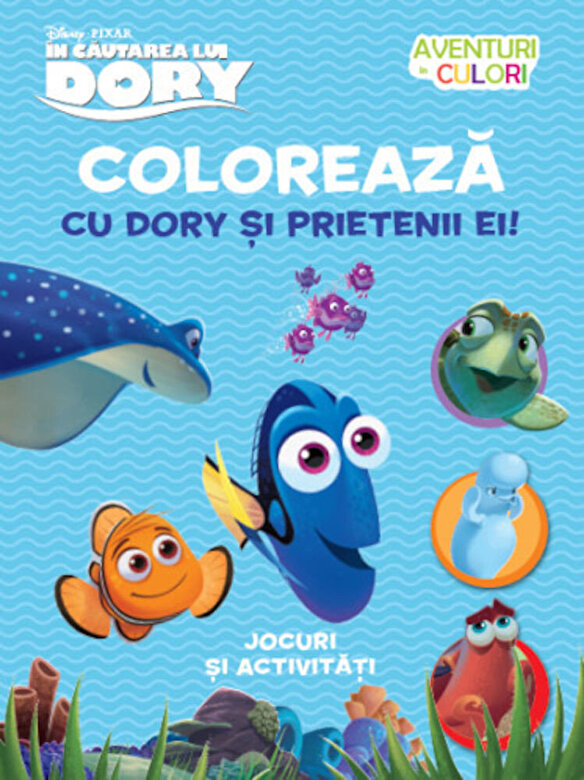 *** - Disney. In cautarea lui Dory. Coloreaza cu Dory si prietenii ei. Aventuri in culori -