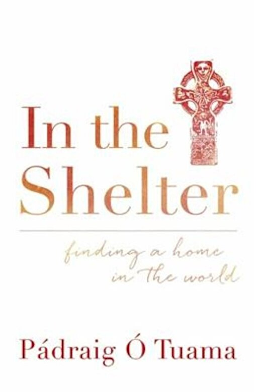 Padraig O. Tuama - In the Shelter: Finding a Home in the World, Paperback -