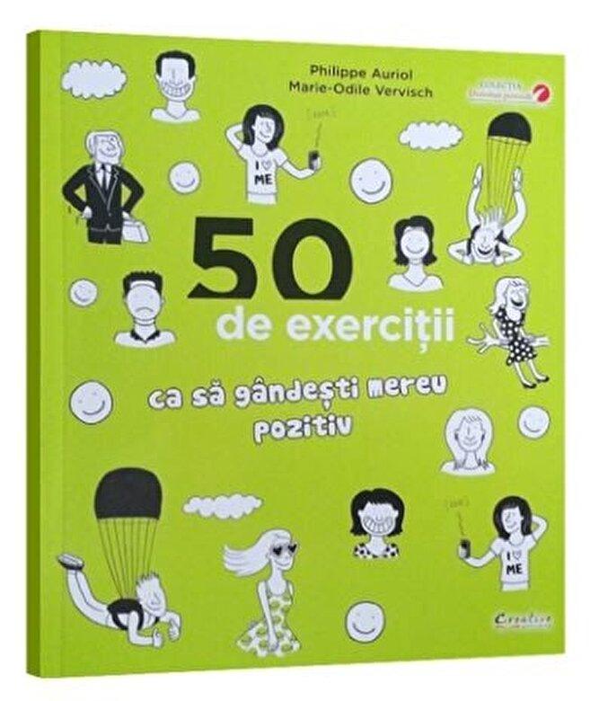 Philippe Auriol, Marie-Odile Vervisch - 50 exercitii ca sa gandesti mereu pozitiv -