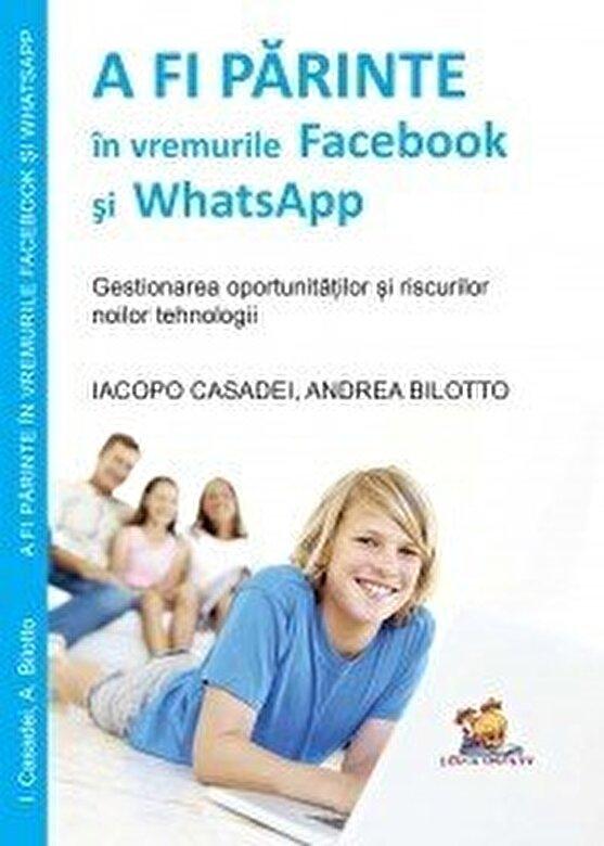 Iacopo Casadei, Andrea Bilotto - A fi parinte in vremurile Facebook si WhatsApp - gestionarea oportunitatilor si riscurilor noilor tehnologii -