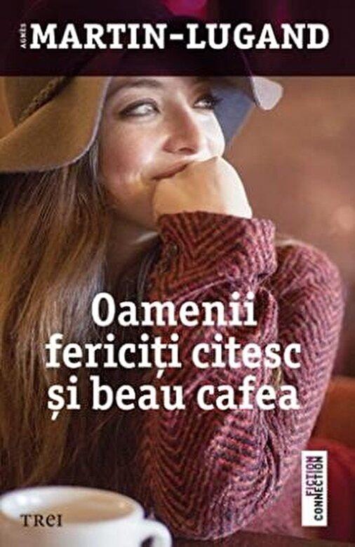 Agnes Martin-Lugand - Oamenii fericiti citesc si beau cafea -
