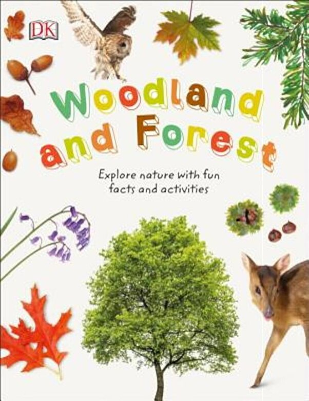 DK - Woodland and Forests: Explore the World of Trees, Leaves, and Woodland Animals, Hardcover -