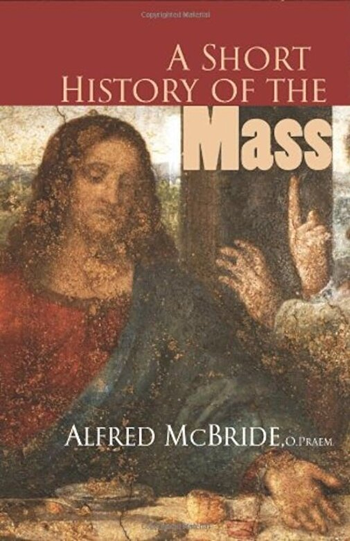 Alfred MC Bride - A Short History of the Mass, Paperback -