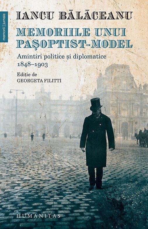 Iancu Balaceanu - Memoriile unui pasoptist-model. Amintiri politice si diplomatice, 1848 - 1903 -
