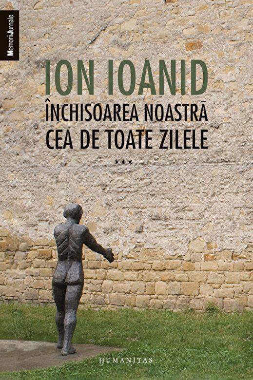 Ion Ioanid - Inchisoarea noastra cea de toate zilele, Vol. 3 -