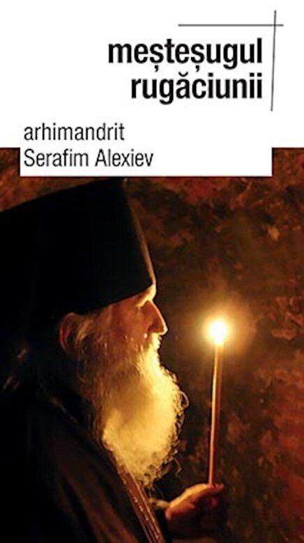 Serafim Alexiev - Mestesugul rugaciunii -
