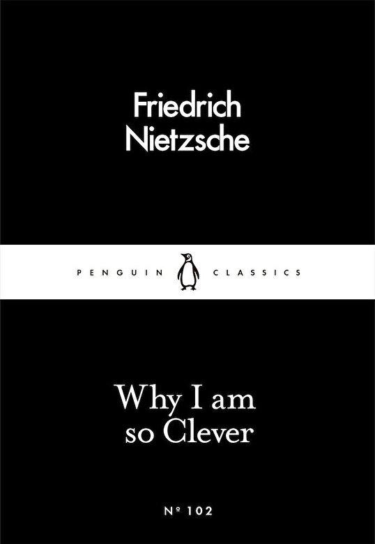 Friedrich Nietzsche - Why I Am so Clever -