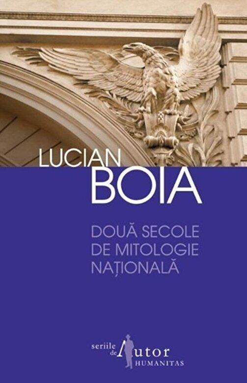 Lucian Boia - Doua secole de mitologie nationala -