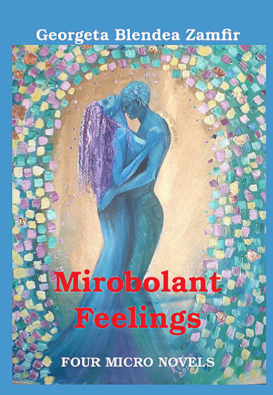 Georgeta Blendea Zamfir - Mirobolant feelings - Four micro novels -