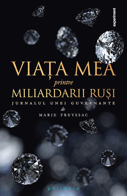 Marie Freyssac - Viata mea printre miliardarii rusi. Jurnalul unei guvernante -