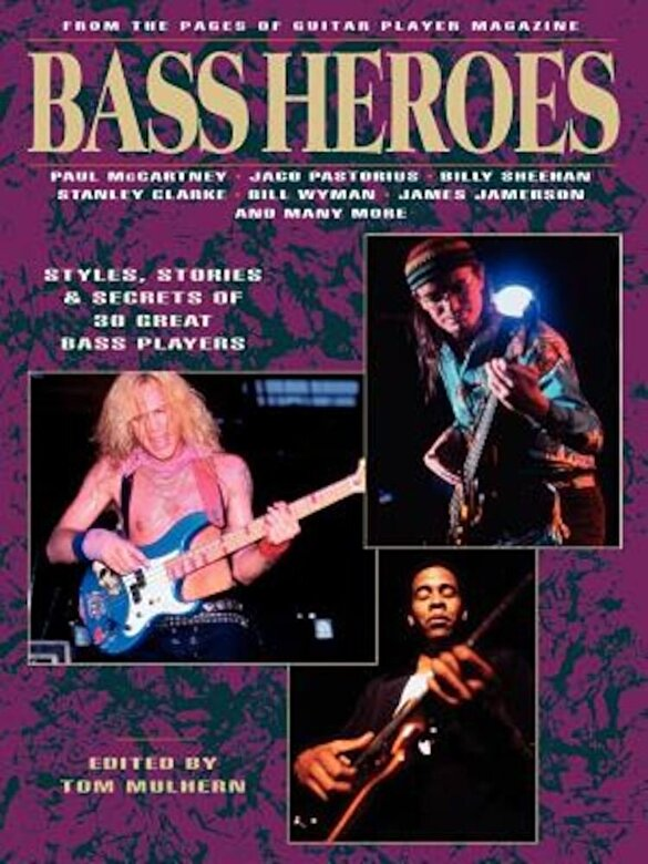 Tom Mulhern - Bass Heroes: Styles, Stories and Secrets of 30 Great Bass Players: From the Pages of Guitar Player Magazine, Paperback -
