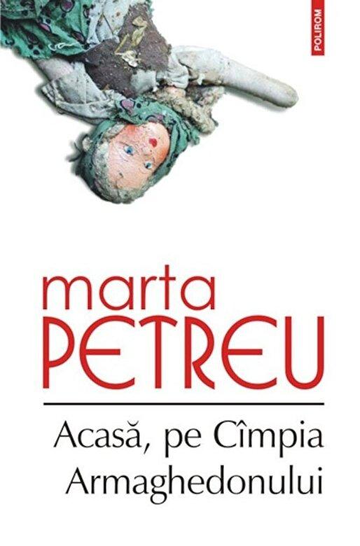 Marta Petreu - Acasa, pe Cimpia Armaghedonului -