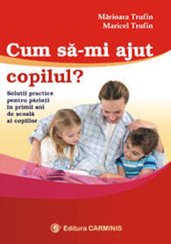 Marioara Trufin, Maricel Trufin - Cum sa-mi ajut copilul? -