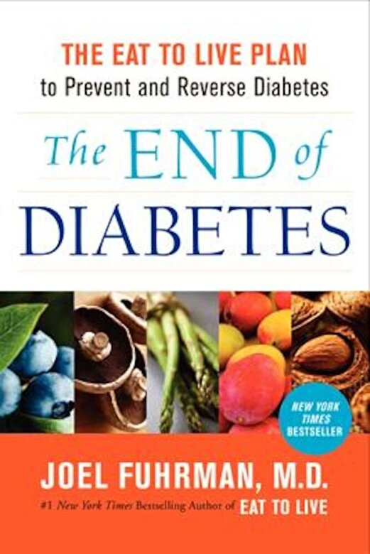 Joel Fuhrman - The End of Diabetes: The Eat to Live Plan to Prevent and Reverse Diabetes, Hardcover -